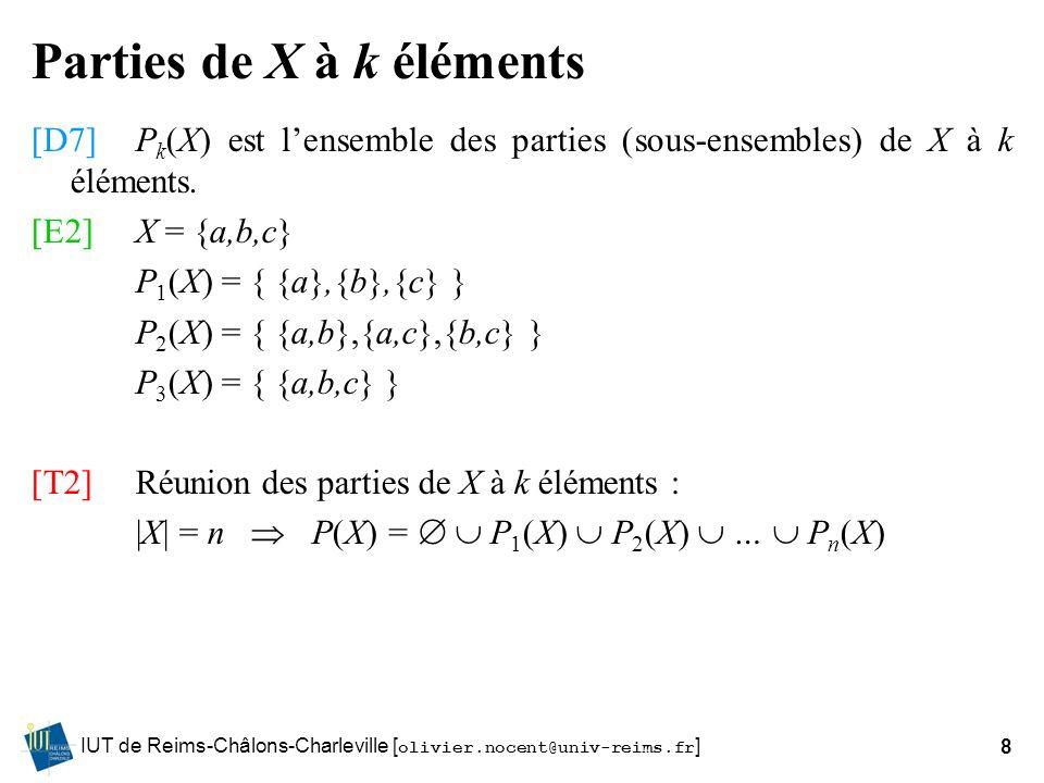 IUT de Reims-Châlons-Charleville [ olivier.nocent@univ-reims.fr ]8 Parties de X à k éléments [D7]P k (X) est lensemble des parties (sous-ensembles) de