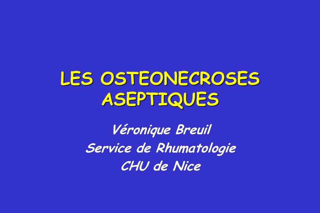 DEFINITION Mort des composantes cellulaires de los : - cellules hématopoïétiques - adipocytes - ostéoblastes Perturbations de la circulation intra-osseuse Touche les épiphyses et métaphyses