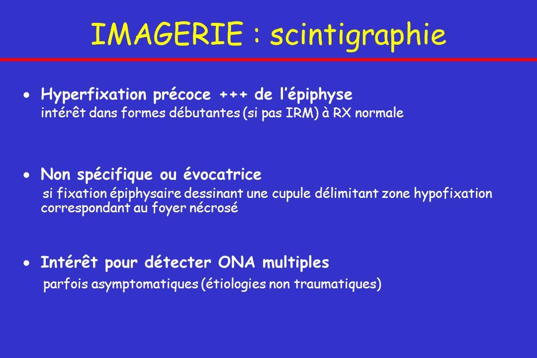 Hyperfixation précoce +++ de lépiphyse intérêt dans formes débutantes (si pas IRM) à RX normale Non spécifique ou évocatrice si fixation épiphysaire d