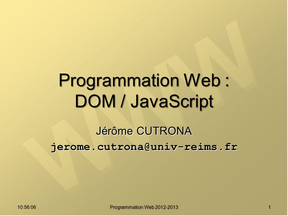 2210:57:52 Programmation Web 2012-2013 Objet Math : Exemples document.write(115.04+15) ; 130.04000000000002(Euh ?...) 130.04000000000002(Euh ?...) document.write(Math.PI) ; 3.141592653589793 3.141592653589793 document.write(Math.abs(-12.34)) ; 12.34 12.34 document.write(Math.floor(12.54)) ; 12 12 document.write(Math.round(12.54)) ; 13 13 document.write(Math.ceil(12.54)) ; 13 13 document.write(Math.random()) ; 0.394555831655689 0.394555831655689