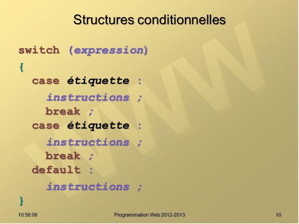 1010:57:52 Programmation Web 2012-2013 Structures conditionnelles switch (expression) { case étiquette : case étiquette : instructions ; instructions