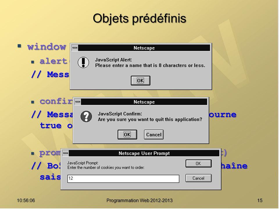 1510:57:52 Programmation Web 2012-2013 Objets prédéfinis window window alert(message) alert(message) // Message davertissement confirm(message) confir