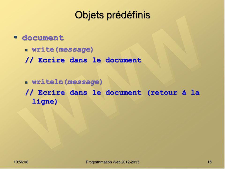 1610:57:52 Programmation Web 2012-2013 Objets prédéfinis document document write(message) write(message) // Ecrire dans le document writeln(message) w