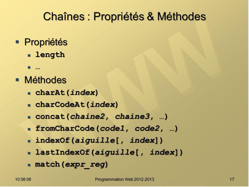 1710:57:52 Programmation Web 2012-2013 Chaînes : Propriétés & Méthodes Propriétés Propriétés length length … Méthodes Méthodes charAt(index) charAt(in