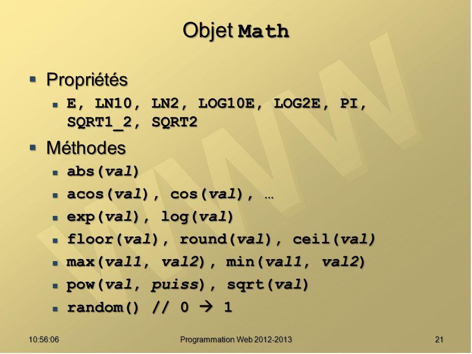 2110:57:52 Programmation Web 2012-2013 Objet Math Propriétés Propriétés E, LN10, LN2, LOG10E, LOG2E, PI, SQRT1_2, SQRT2 E, LN10, LN2, LOG10E, LOG2E, P