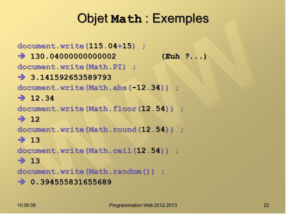 2210:57:52 Programmation Web 2012-2013 Objet Math : Exemples document.write(115.04+15) ; 130.04000000000002(Euh ?...) 130.04000000000002(Euh ?...) doc