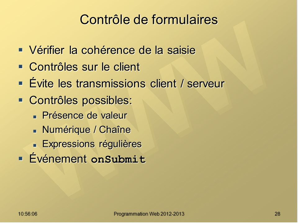 2810:57:52 Programmation Web 2012-2013 Contrôle de formulaires Vérifier la cohérence de la saisie Vérifier la cohérence de la saisie Contrôles sur le