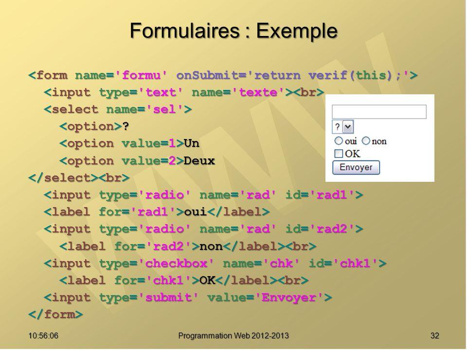 3210:57:52 Programmation Web 2012-2013 Formulaires : Exemple ? ? Un Un Deux Deux oui oui non non OK OK