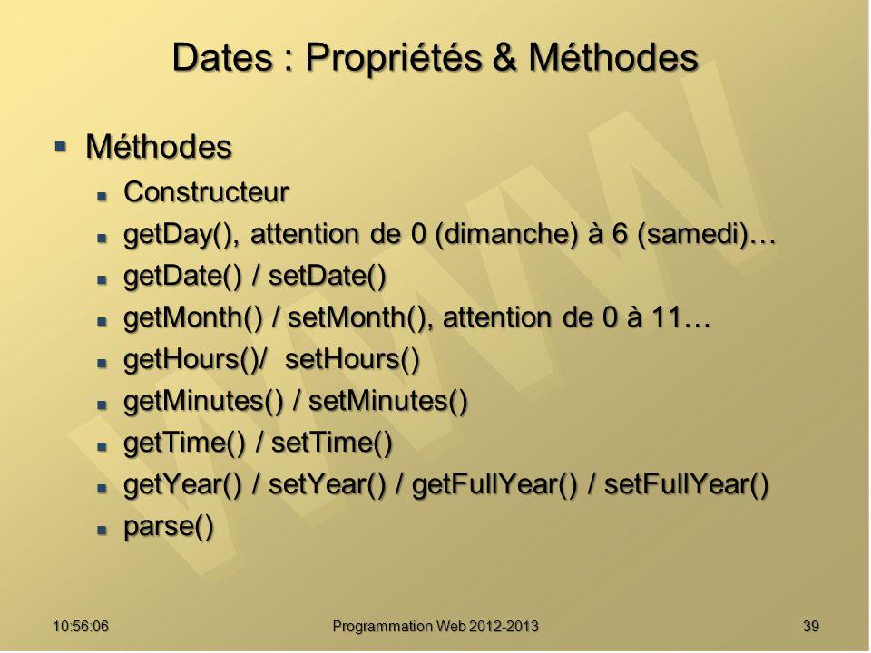 Dates : Propriétés & Méthodes Méthodes Méthodes Constructeur Constructeur getDay(), attention de 0 (dimanche) à 6 (samedi)… getDay(), attention de 0 (