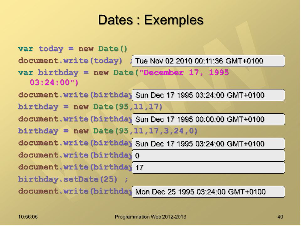 Dates : Exemples var today = new Date() document.write(today) ; var birthday = new Date(