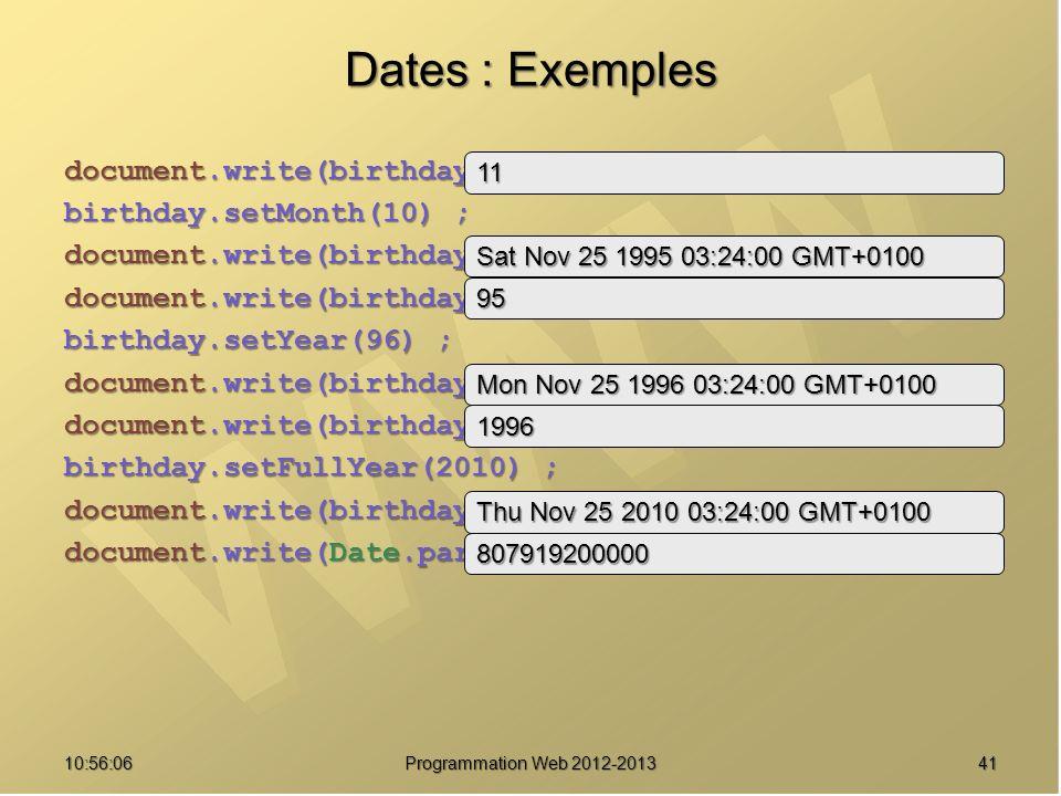 Dates : Exemples document.write(birthday.getMonth()) ; birthday.setMonth(10) ; document.write(birthday) ; document.write(birthday.getYear()) ; birthda