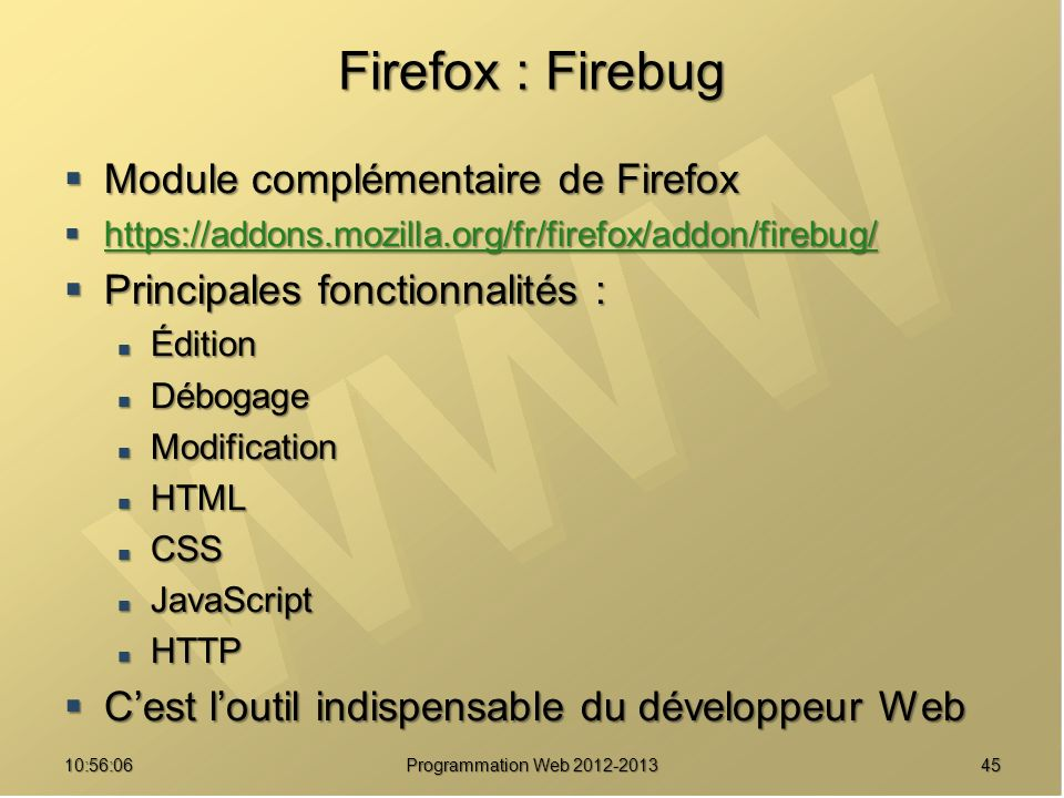 Firefox : Firebug Module complémentaire de Firefox Module complémentaire de Firefox https://addons.mozilla.org/fr/firefox/addon/firebug/ https://addon