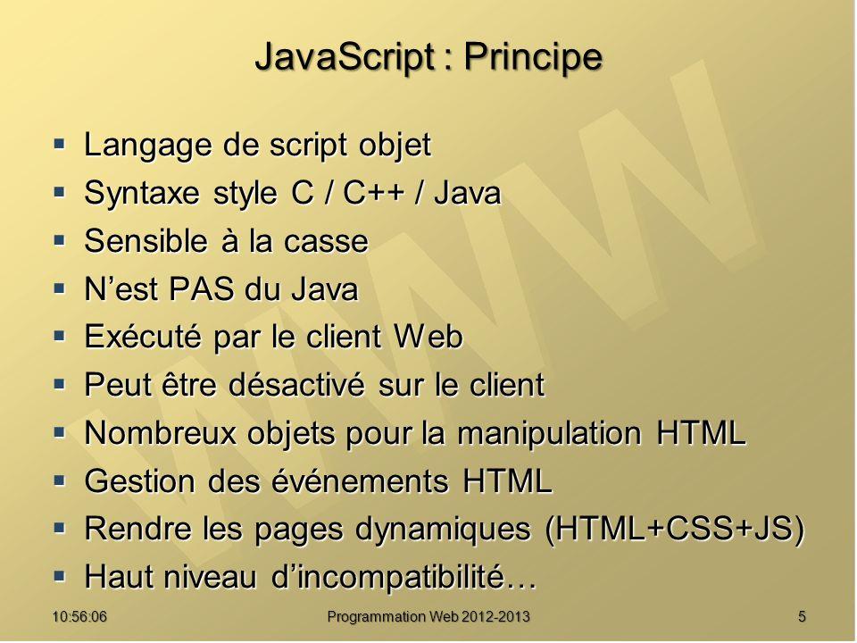 510:57:52 Programmation Web 2012-2013 JavaScript : Principe Langage de script objet Langage de script objet Syntaxe style C / C++ / Java Syntaxe style