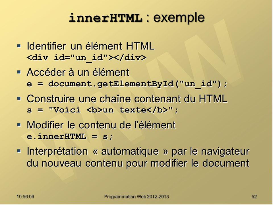 innerHTML : exemple Identifier un élément HTML Identifier un élément HTML Accéder à un élément e = document.getElementById(