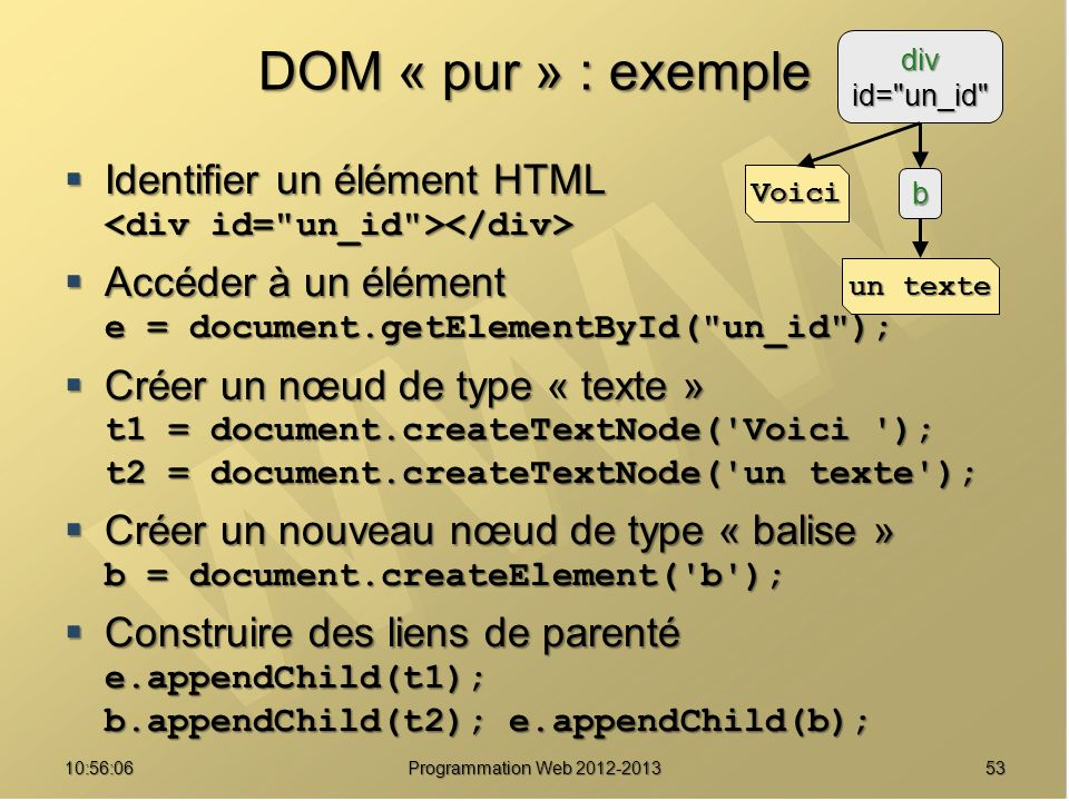 DOM « pur » : exemple Identifier un élément HTML Identifier un élément HTML Accéder à un élément e = document.getElementById(