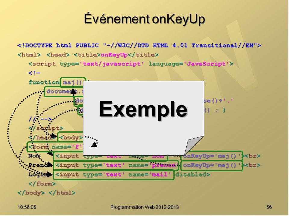 5610:57:53 Programmation Web 2012-2013 Événement onKeyUp onKeyUp onKeyUp <! function maj() { document.f.mail.value = document.f.prenom.value.toLowerCa