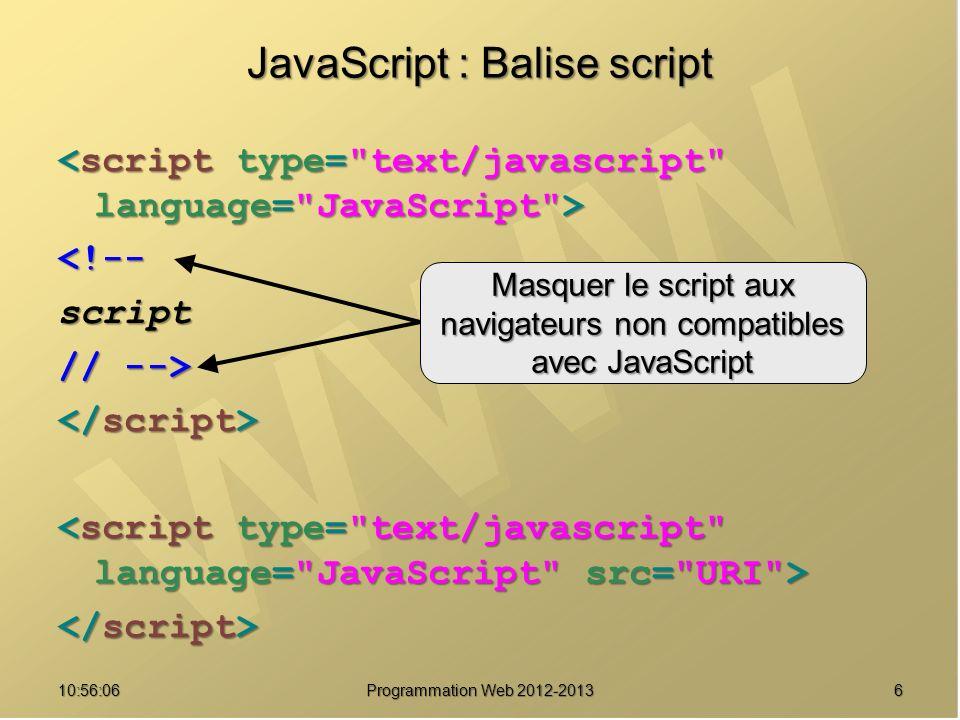 3710:57:52 Programmation Web 2012-2013 Expressions rationnelles Modèles Modèles \d = [0-9] : chiffre \d = [0-9] : chiffre \D = [^0-9] : non chiffre \D = [^0-9] : non chiffre \n : retour à la ligne \n : retour à la ligne \s : séparateur de mot \s : séparateur de mot \S : non séparateur de mot \S : non séparateur de mot \t : tabulation \t : tabulation \w = [A-Za-z0-9_] : 1 caractère alphanumérique \w = [A-Za-z0-9_] : 1 caractère alphanumérique Méthodes Méthodes test(chaine) test(chaine)