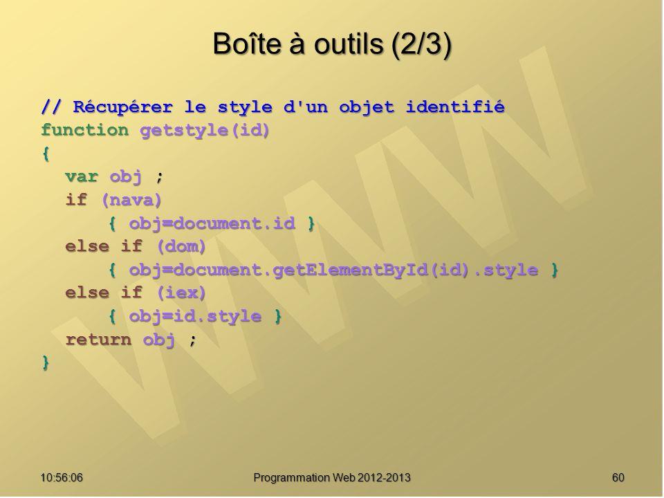 6010:57:53 Programmation Web 2012-2013 Boîte à outils (2/3) // Récupérer le style d'un objet identifié function getstyle(id) { var obj ; if (nava) { o