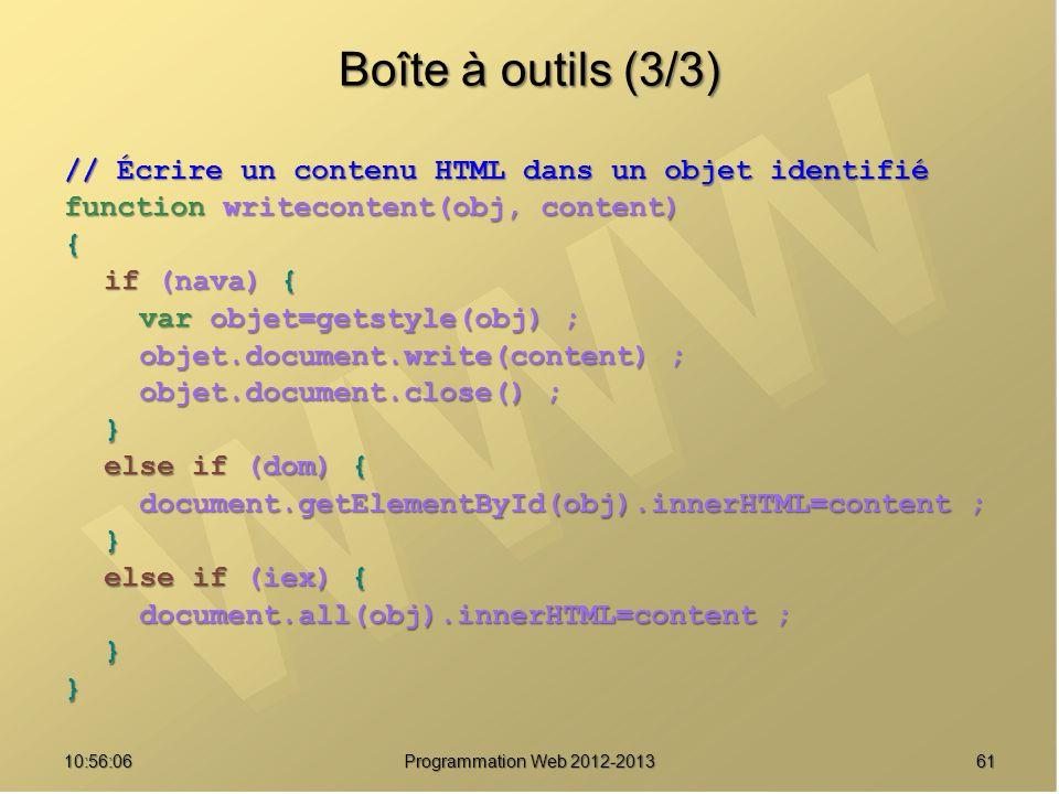 6110:57:53 Programmation Web 2012-2013 Boîte à outils (3/3) // Écrire un contenu HTML dans un objet identifié function writecontent(obj, content) { if