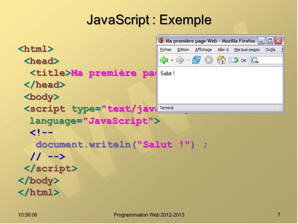 5810:57:53 Programmation Web 2012-2013 Événement onMouseOver / Out Rollover Rollover function change(image, src) { function change(image, src) { document.images[image].src = src ; } document.images[image].src = src ; } Disque 1 Disque 1 Disque 2 Disque 2 Disque 3 Disque 3 Exemple