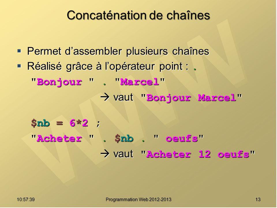 1310:59:29 Programmation Web 2012-2013 Concaténation de chaînes Permet dassembler plusieurs chaînes Permet dassembler plusieurs chaînes Réalisé grâce