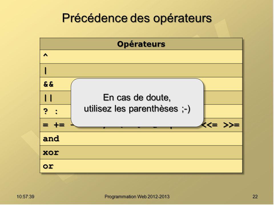 2210:59:29 Programmation Web 2012-2013 Précédence des opérateurs En cas de doute, utilisez les parenthèses ;-) En cas de doute, utilisez les parenthès