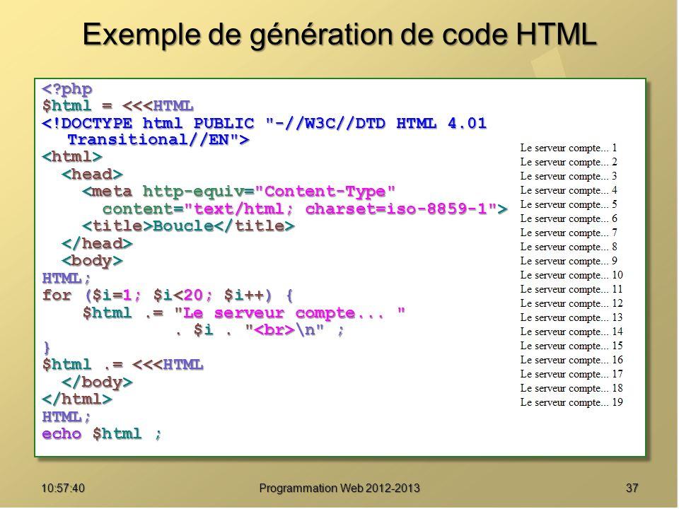 3710:59:29 Programmation Web 2012-2013 Exemple de génération de code HTML <?php $html = <<<HTML <meta http-equiv=