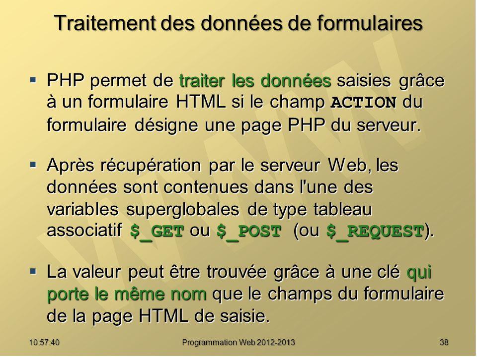 3810:59:29 Programmation Web 2012-2013 Traitement des données de formulaires PHP permet de traiter les données saisies grâce à un formulaire HTML si l