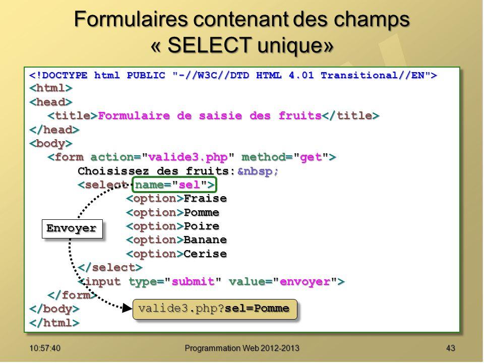 4310:59:29 Programmation Web 2012-2013 Formulaires contenant des champs « SELECT unique» Formulaire de saisie des fruits Formulaire de saisie des frui