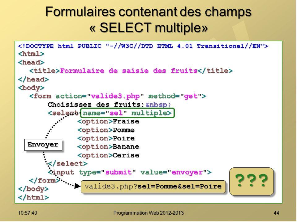 4410:59:29 Programmation Web 2012-2013 Formulaires contenant des champs « SELECT multiple» Formulaire de saisie des fruits Formulaire de saisie des fr
