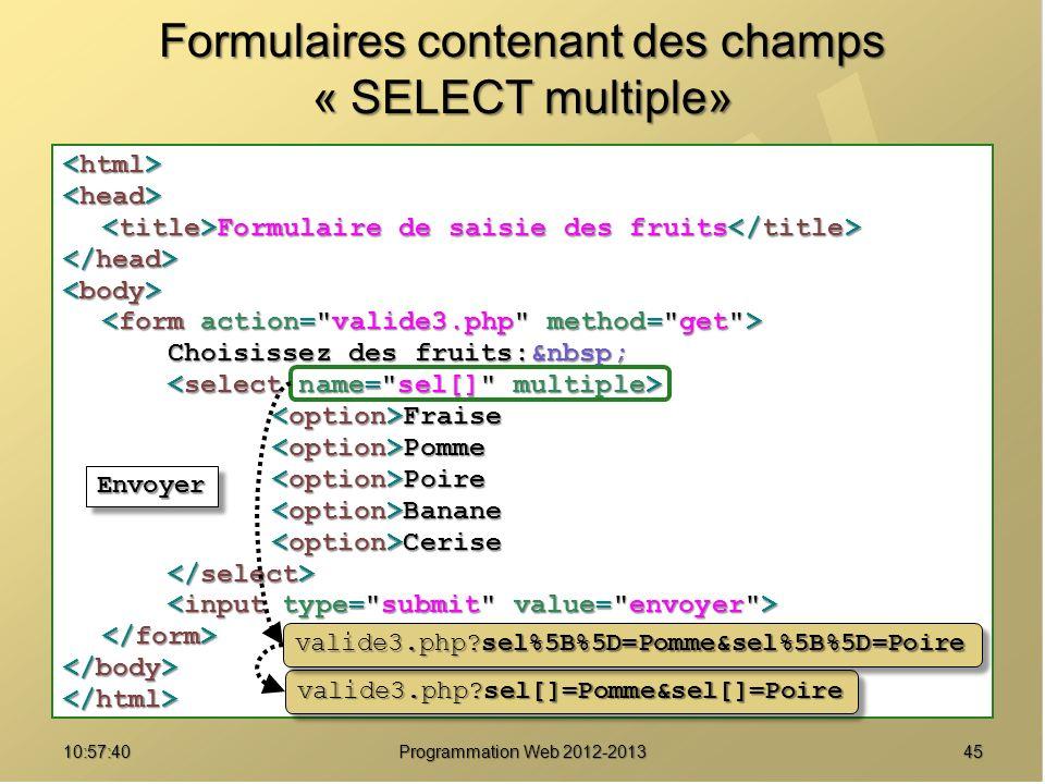 4510:59:29 Programmation Web 2012-2013 Formulaires contenant des champs « SELECT multiple» Formulaire de saisie des fruits Formulaire de saisie des fr