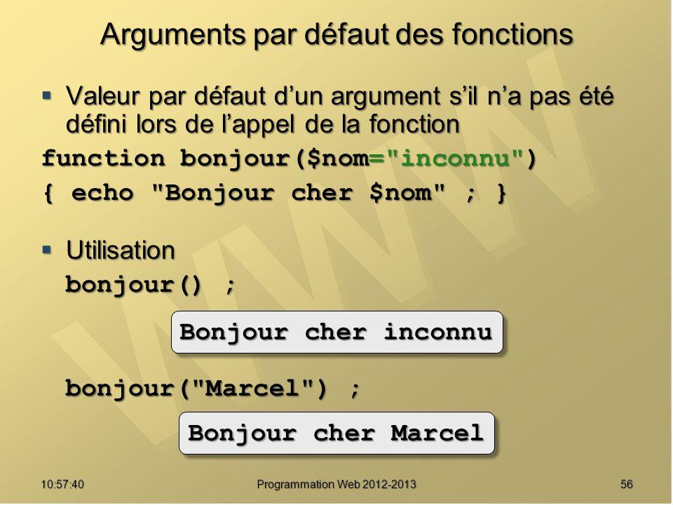 5610:59:29 Programmation Web 2012-2013 Arguments par défaut des fonctions Valeur par défaut dun argument sil na pas été défini lors de lappel de la fo