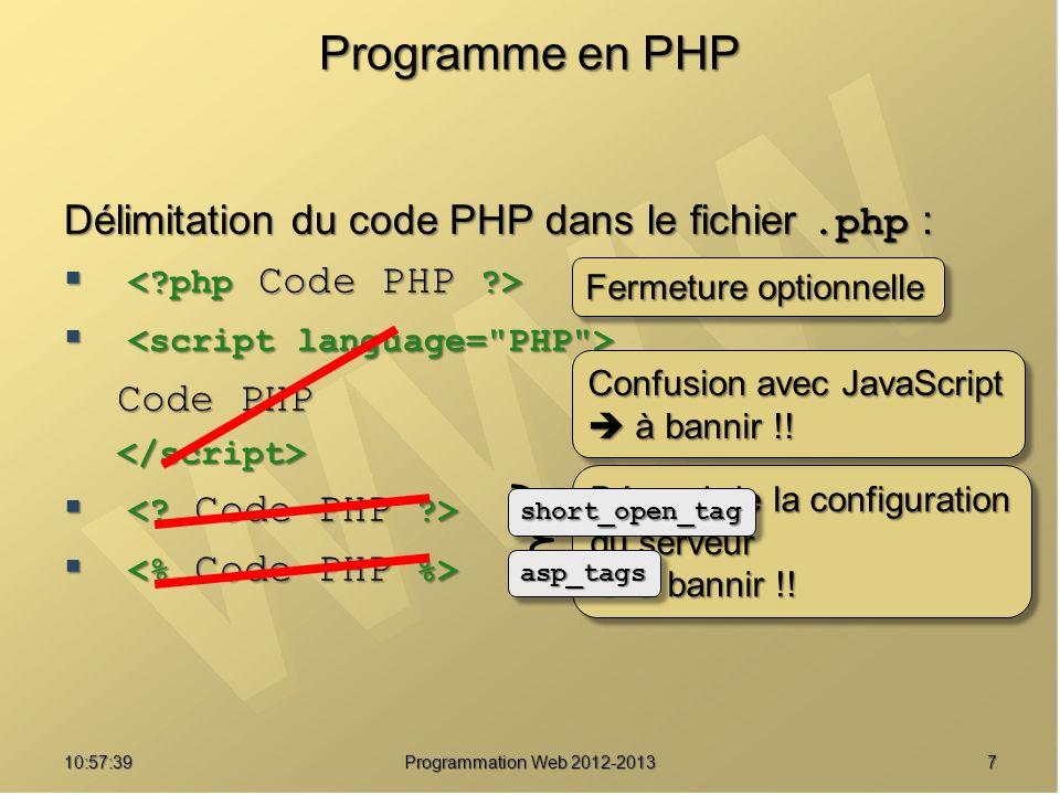 710:59:29 Programmation Web 2012-2013 Programme en PHP Délimitation du code PHP dans le fichier.php : Code PHP </script> Dépend de la configuration du