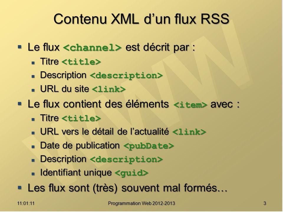 Contenu XML dun flux RSS Le flux est décrit par : Le flux est décrit par : Titre Titre Description Description URL du site URL du site Le flux contien