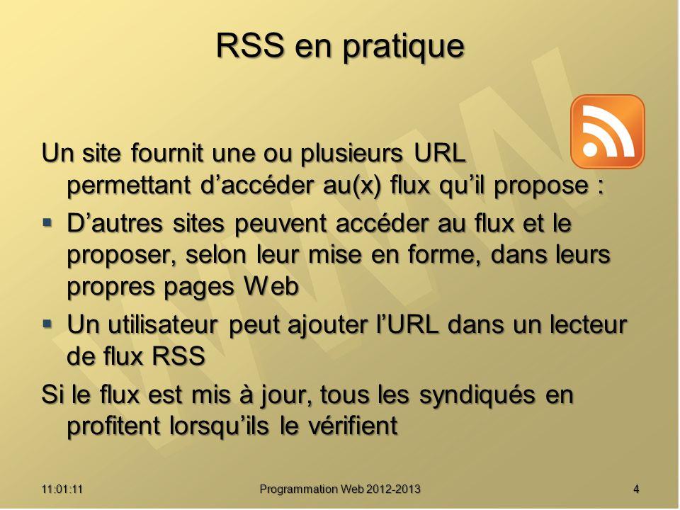 411:02:47 RSS en pratique Un site fournit une ou plusieurs URL permettant daccéder au(x) flux quil propose : Dautres sites peuvent accéder au flux et