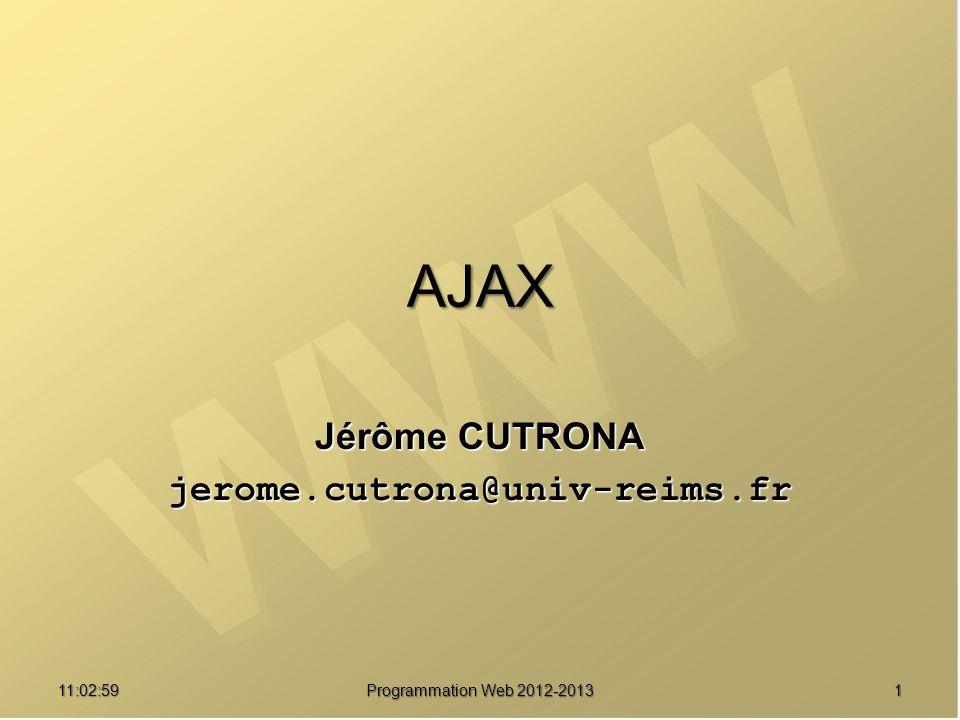 11:04:45 Programmation Web 2012-2013 1 AJAX Jérôme CUTRONA jerome.cutrona@univ-reims.fr