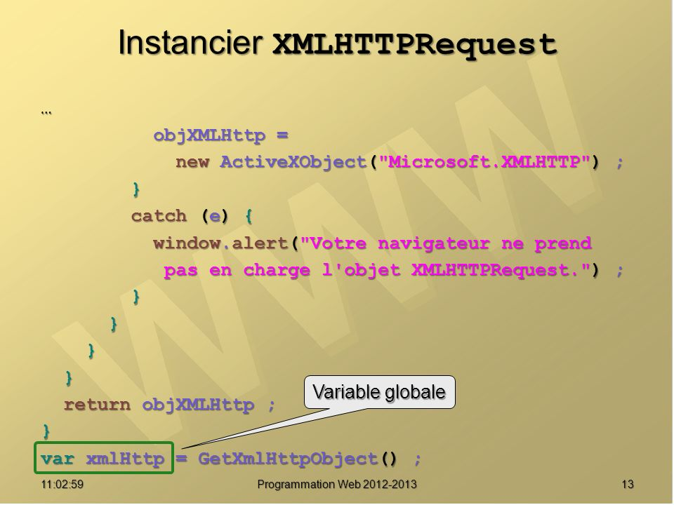 1311:04:45 Programmation Web 2012-2013 Instancier XMLHTTPRequest … objXMLHttp = objXMLHttp = new ActiveXObject(