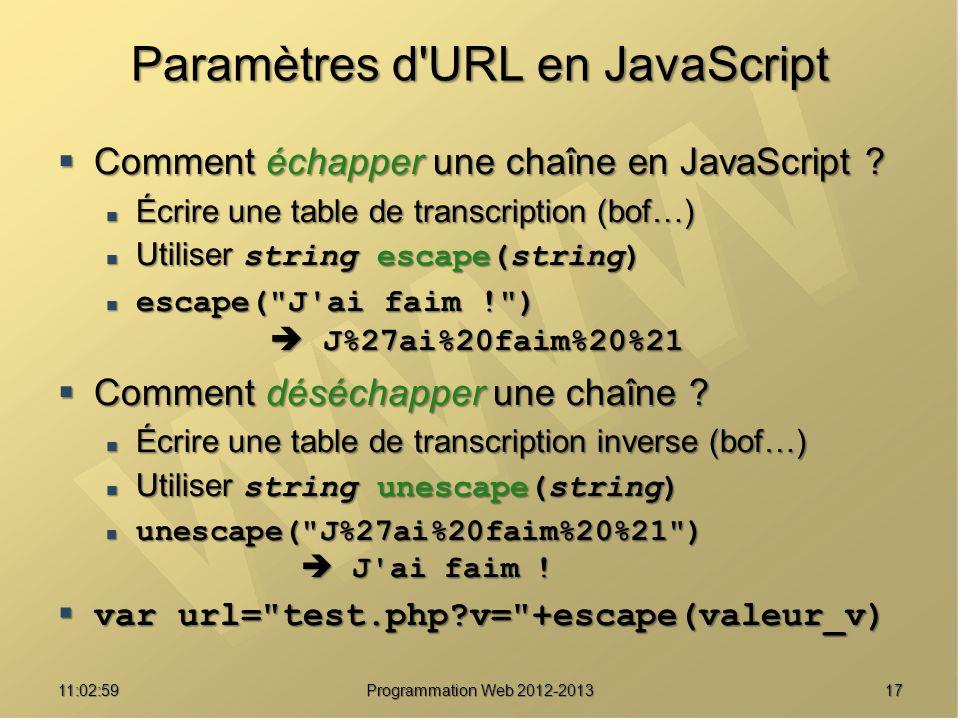 1711:04:45 Programmation Web 2012-2013 Paramètres d'URL en JavaScript Comment échapper une chaîne en JavaScript ? Comment échapper une chaîne en JavaS