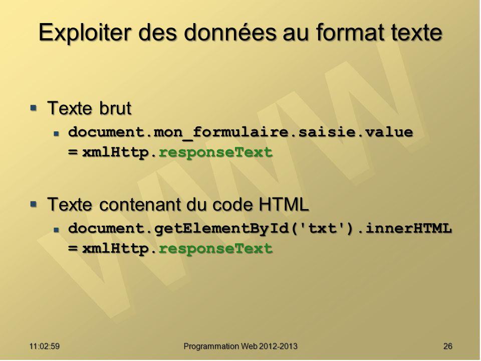 2611:04:45 Programmation Web 2012-2013 Exploiter des données au format texte Texte brut Texte brut document.mon_formulaire.saisie.value = xmlHttp.resp