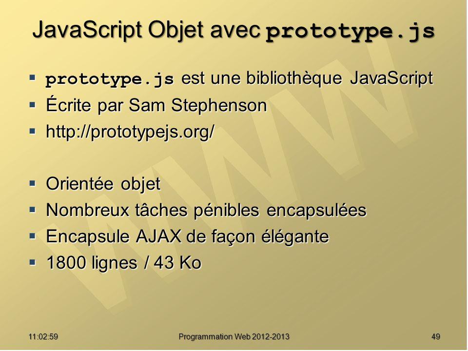 4911:04:45 Programmation Web 2012-2013 JavaScript Objet avec prototype.js prototype.js est une bibliothèque JavaScript prototype.js est une bibliothèq