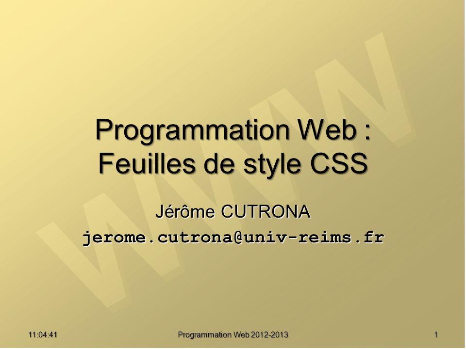 11:06:28 Programmation Web 2012-2013 1 Programmation Web : Feuilles de style CSS Jérôme CUTRONA jerome.cutrona@univ-reims.fr
