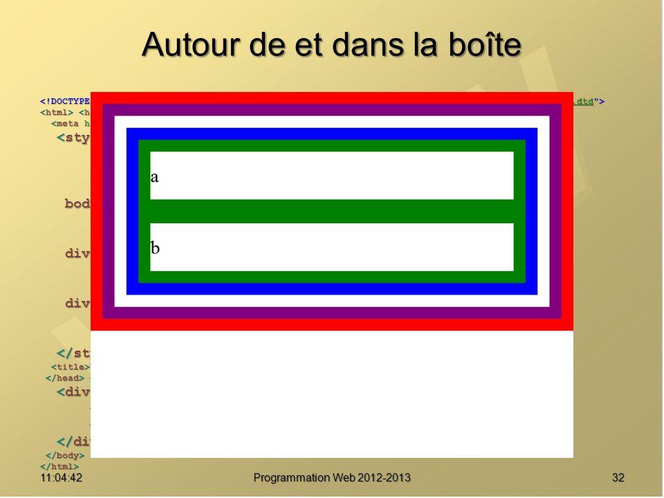 Autour de et dans la boîte 3211:06:28 Programmation Web 2012-2013 http://www.w3.org/TR/html4/loose.dtd * { margin : 0 ; * { margin : 0 ; padding : 0 ; padding : 0 ; border : solid 20px red ; } border : solid 20px red ; } body { font-size : 2em ; body { font-size : 2em ; line-height : 2.5em ; line-height : 2.5em ; border-color : purple ; } border-color : purple ; } div#parent { border-color : blue ; div#parent { border-color : blue ; margin : 20px ; margin : 20px ; } } div.enfant { div.enfant { border-color : green ; } border-color : green ; } Une boîte pour les gouverner tous Une boîte pour les gouverner tous a a b b