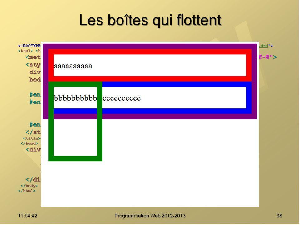 Les boîtes qui flottent 3811:06:28 Programmation Web 2012-2013 http://www.w3.org/TR/html4/loose.dtd div { border : solid 20px purple ; } div { border : solid 20px purple ; } body { font-size : 2em ; body { font-size : 2em ; line-height : 2.5em ; } line-height : 2.5em ; } #enfant1 { border-color : red ; } #enfant1 { border-color : red ; } #enfant2 { border-color : green ; #enfant2 { border-color : green ; float : left ; float : left ; height : 8em ; } height : 8em ; } #enfant3 { border-color : blue ; } #enfant3 { border-color : blue ; } Une boîte pour les gouverner tous Une boîte pour les gouverner tous aaaaaaaaaa aaaaaaaaaa bbbbbbbbbb bbbbbbbbbb cccccccccc cccccccccc