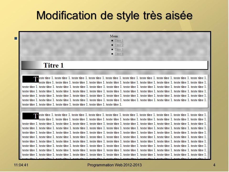 411:06:28 Programmation Web 2012-2013 Modification de style très aisée Exemple de deux feuilles de styles appliquées au même document HTML Exemple de deux feuilles de styles appliquées au même document HTML
