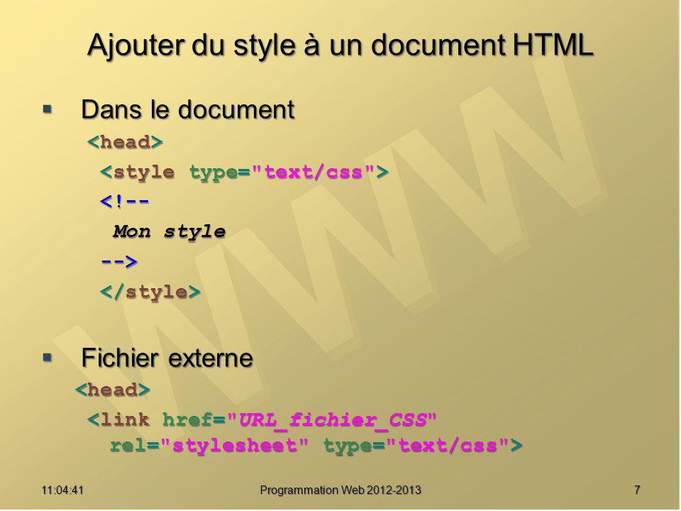 711:06:28 Programmation Web 2012-2013 Ajouter du style à un document HTML Dans le document Dans le document <!-- <!-- Mon style Mon style --> --> Fichier externe Fichier externe