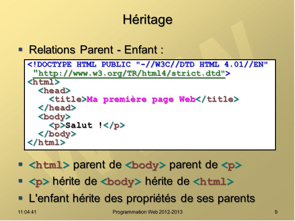 1011:06:28 Programmation Web 2012-2013 Héritage <!DOCTYPE HTML PUBLIC -//W3C//DTD HTML 4.01//EN http://www.w3.org/TR/html4/strict.dtd > http://www.w3.org/TR/html4/strict.dtd > http://www.w3.org/TR/html4/strict.dtd http://www.w3.org/TR/html4/strict.dtd Ma première page Web Ma première page Web <.