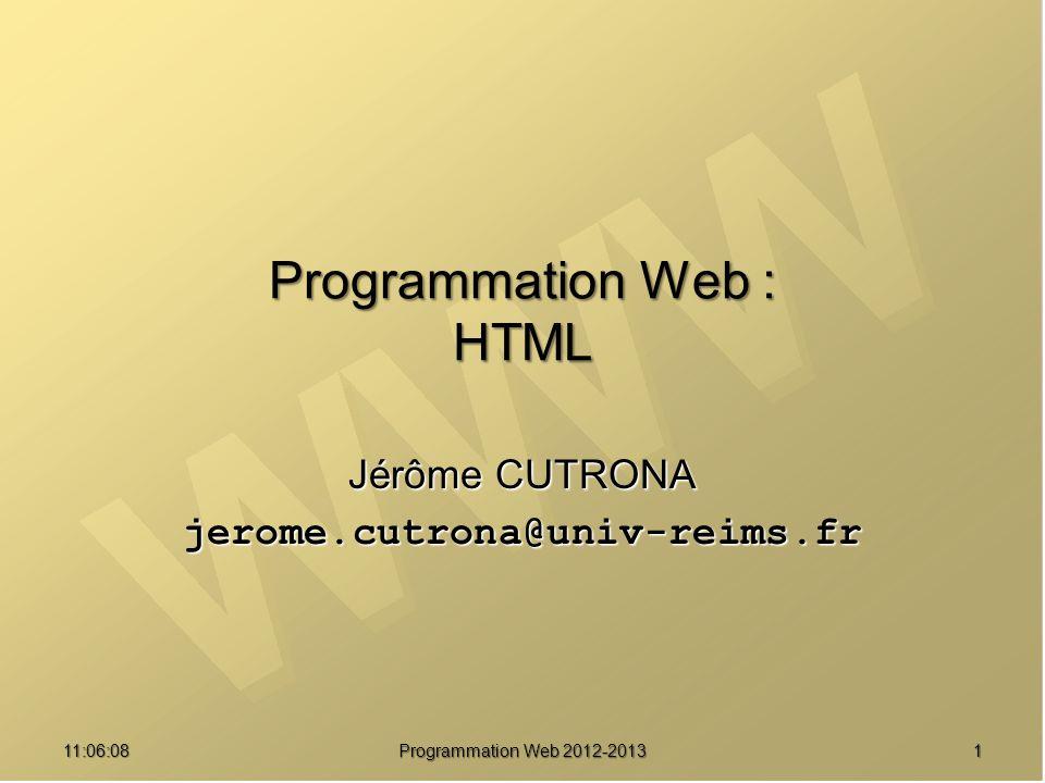 11:07:591 Programmation Web : HTML Jérôme CUTRONA jerome.cutrona@univ-reims.fr Programmation Web 2012-2013