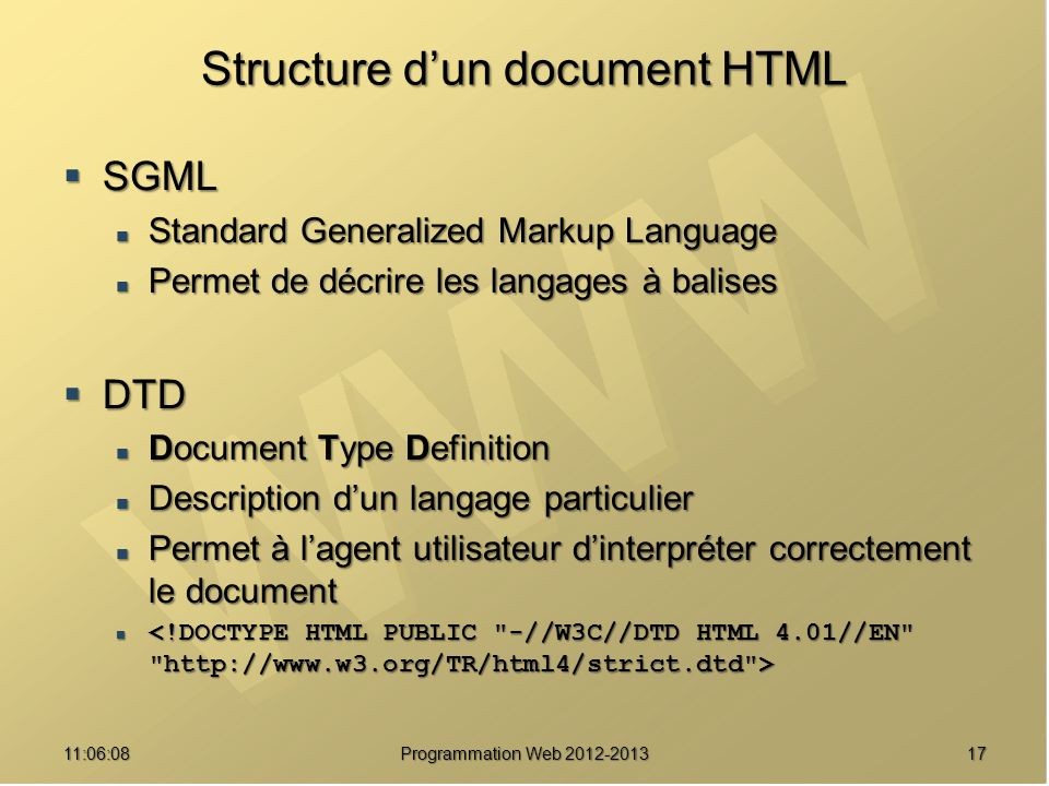 1711:07:59 Structure dun document HTML SGML SGML Standard Generalized Markup Language Standard Generalized Markup Language Permet de décrire les langa