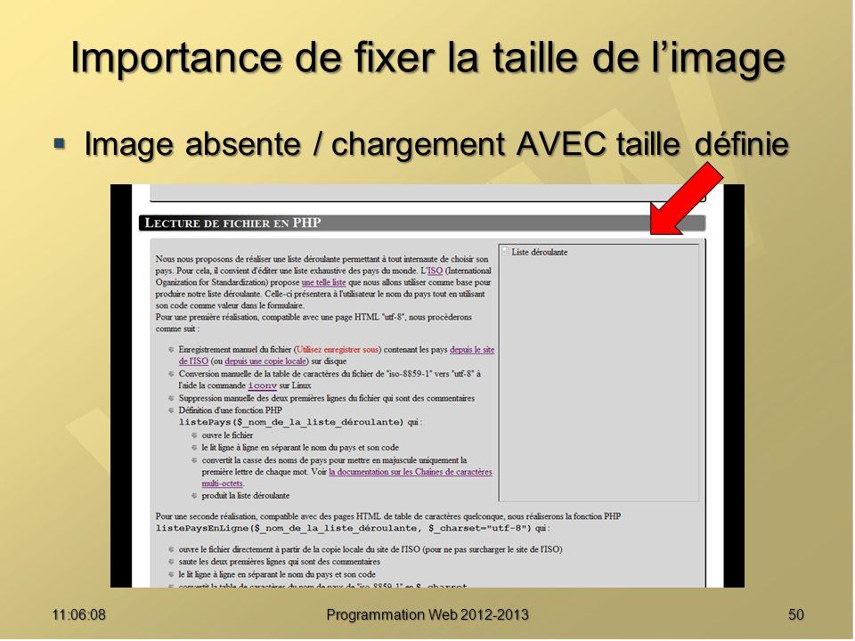 Importance de fixer la taille de limage Image absente / chargement AVEC taille définie Image absente / chargement AVEC taille définie 5011:07:59 Programmation Web 2012-2013