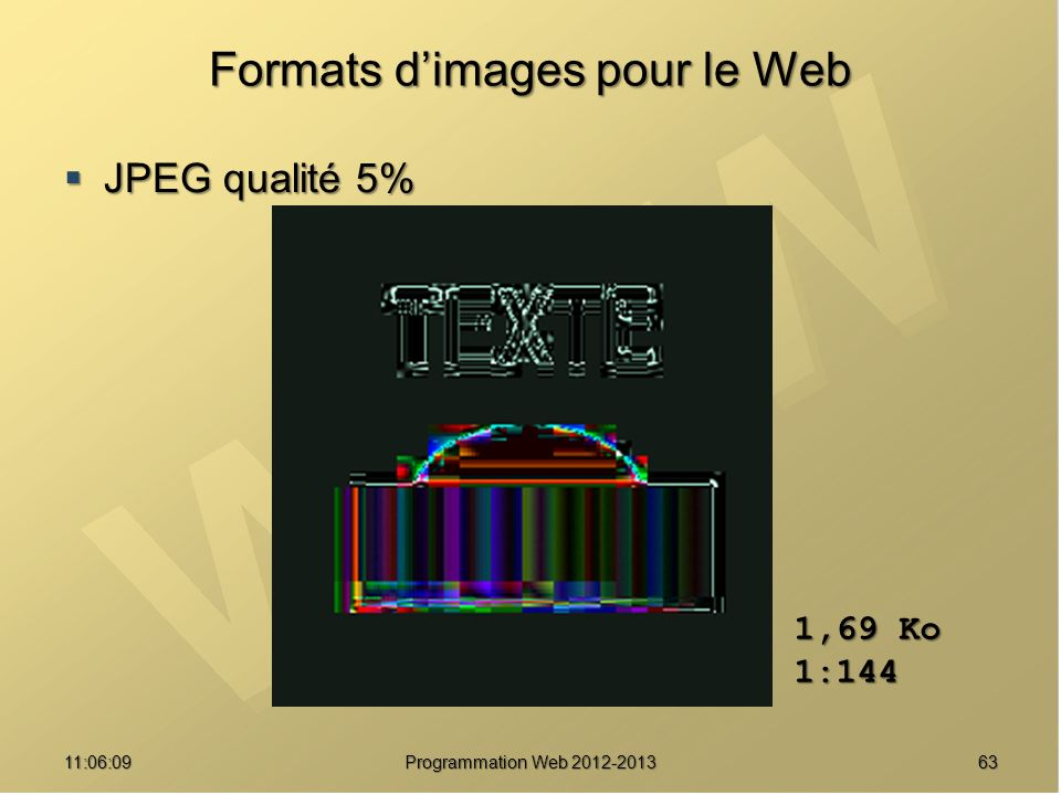 6311:07:59 Formats dimages pour le Web JPEG qualité 5% JPEG qualité 5% 1,69 Ko 1:144 Programmation Web 2012-2013